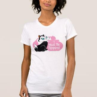 PussyfootはI甘やかされなければなりません Tシャツ