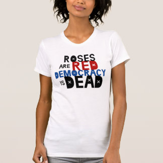 Roses Are Red, Democracy Is Dead Tシャツ