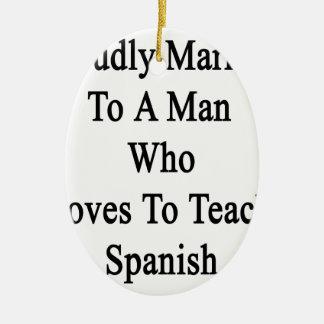 Spanisを教えることを愛する人に得意気に結婚した セラミックオーナメント