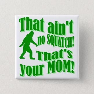 squatchは、それですあなたのお母さんありません! 5.1cm 正方形バッジ