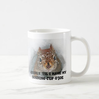 Squirly 'Til I Have My Morning Cup O'Joe コーヒーマグカップ