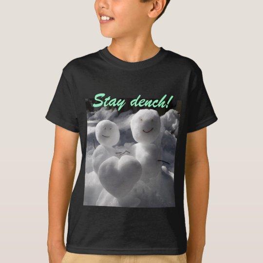 Stay dench! tシャツ