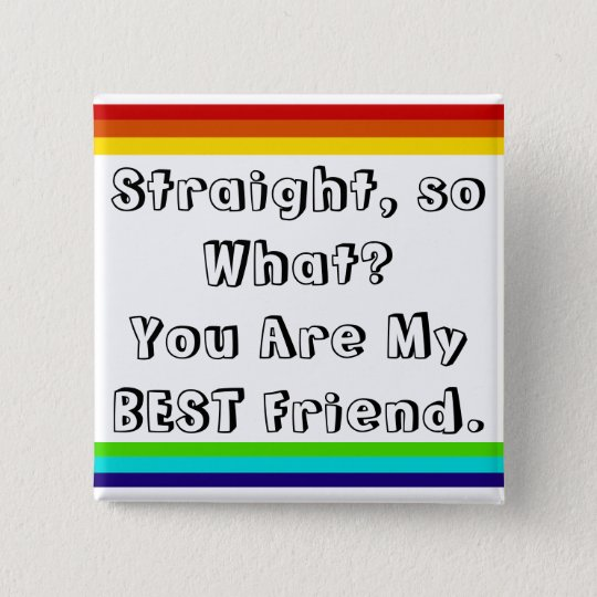 Straight, so what? You are my Best Friend 5.1cm 正方形バッジ
