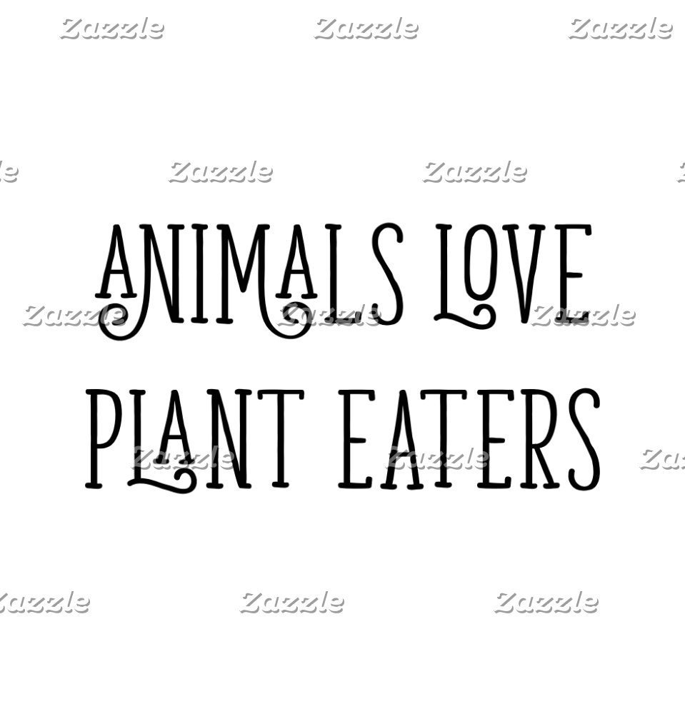 ANIMALS LOVE PLANT EATERS