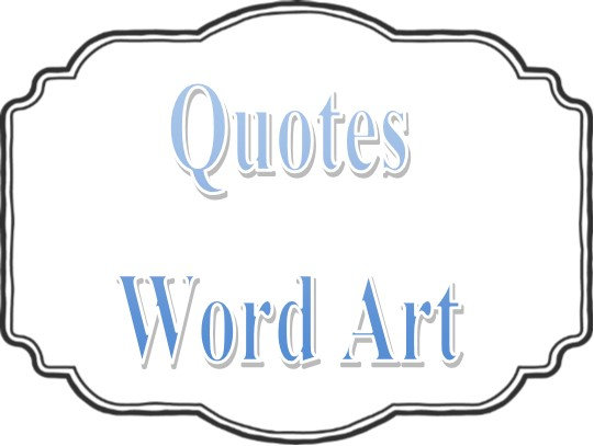 Quotes * Word Art