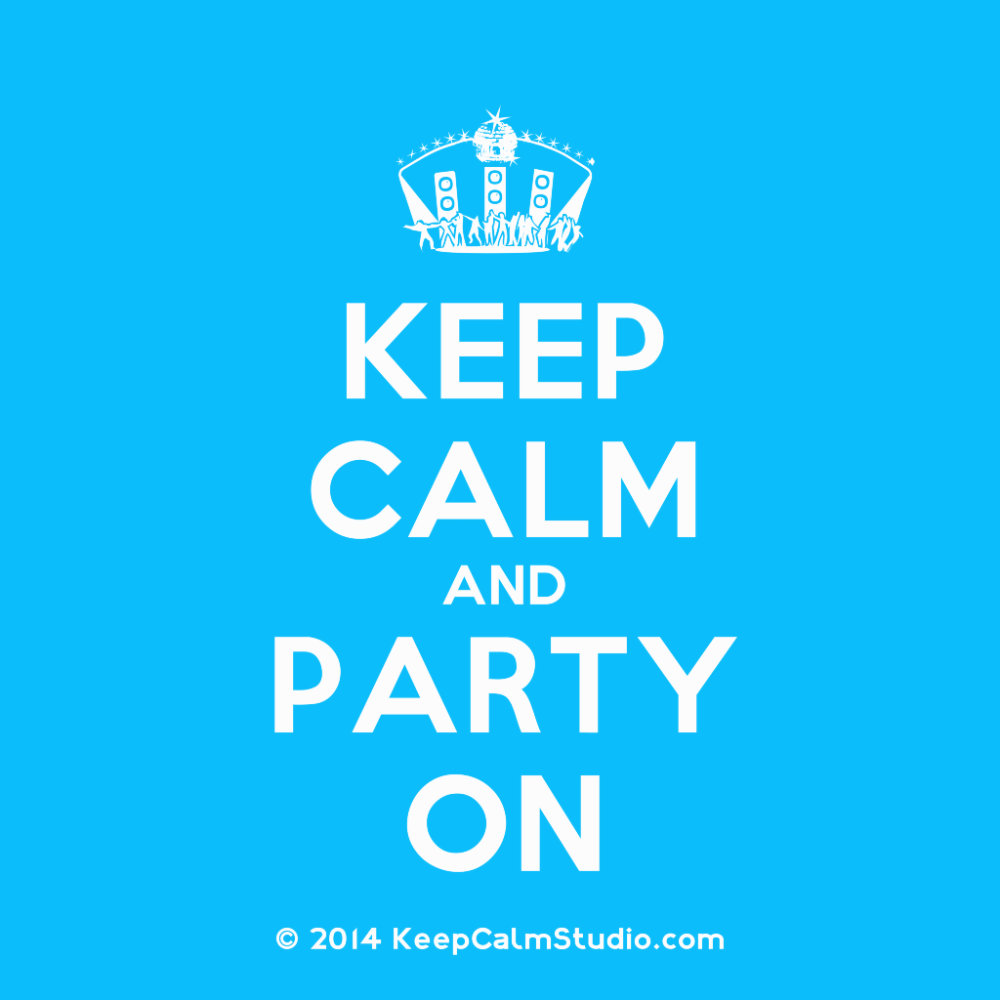 Keep Calm and Party On