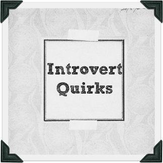Introvert Quirks