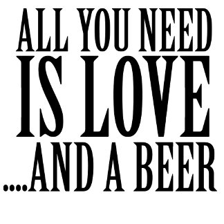 All you need is love and a BEER