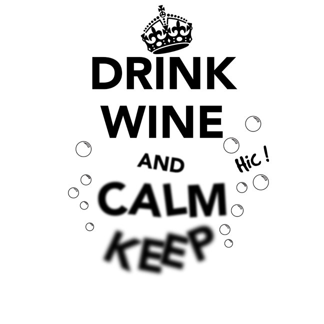 Drink Wine and Calm Keep ... Hic