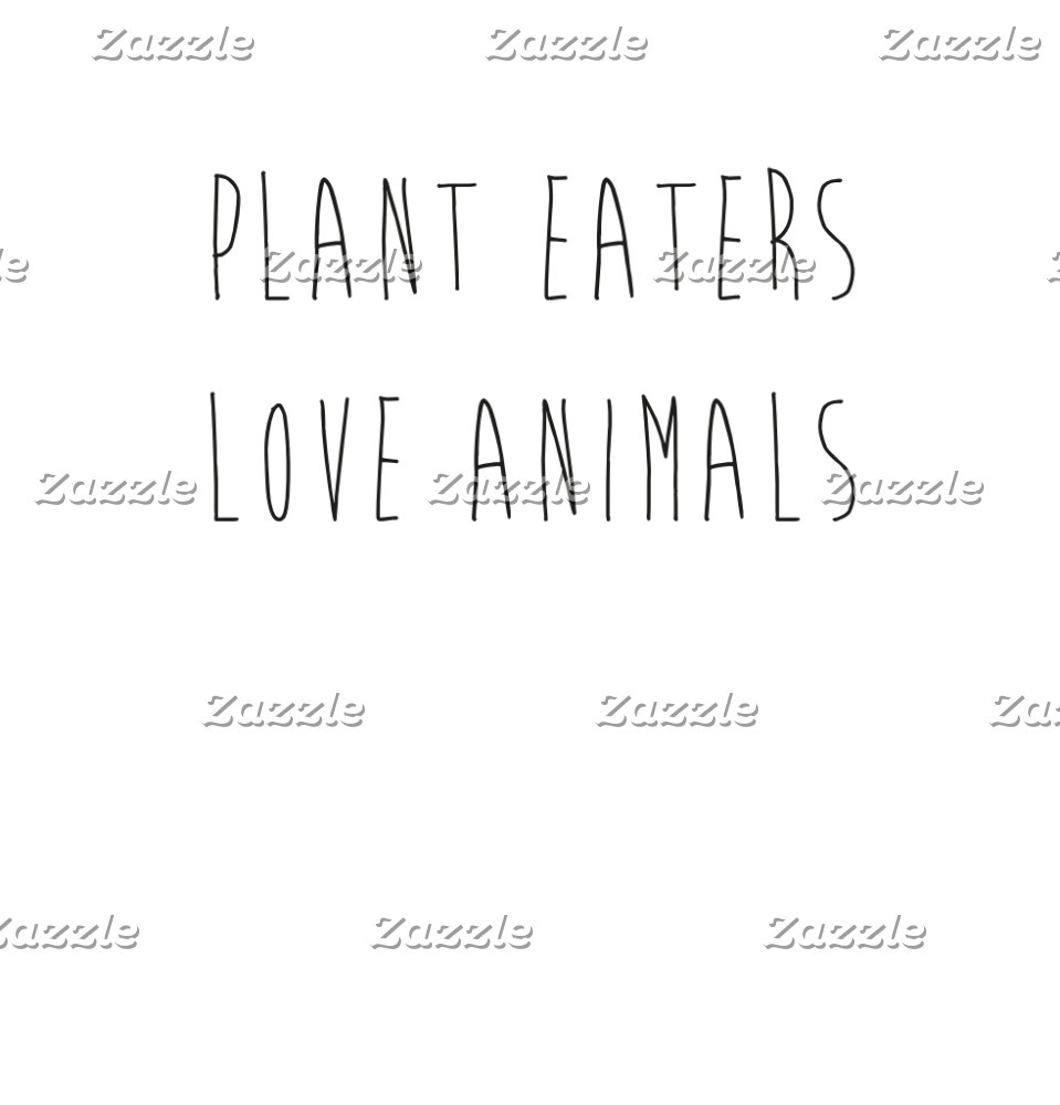 PLANT EATERS LOVE ANIMALS