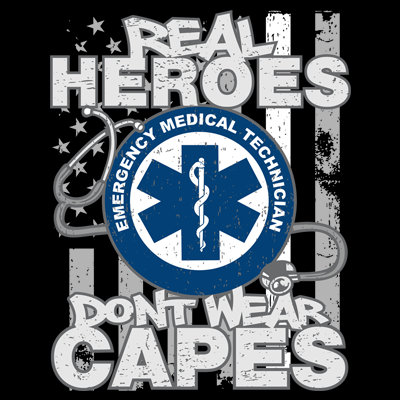 EMT Real Heroes Don't Wear Capes