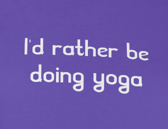 I'd Rather Be Doing Yoga
