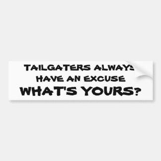 Tailgatersに弁解が常にあります。 あなたのは何ですか。 バンパーステッカー