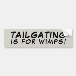 Tailgating Is For Wimps! バンパーステッカー