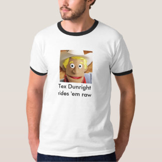 Tex Dunrightは未加工それらに乗ります Tシャツ