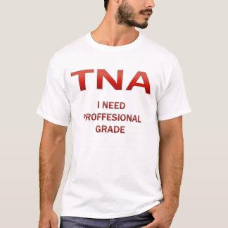 TNA Iの必要性のプロフェッショナルの等級 Tシャツ