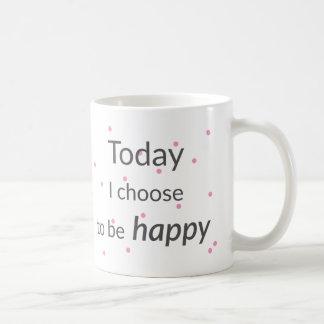 Today I Choose To Be Happy Mug コーヒーマグカップ
