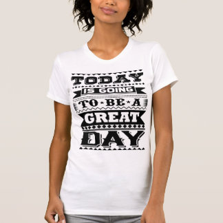 Today Is Going To Be A Great Day (Motivational) Tシャツ