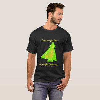 Trees are for life... not just for Christmas! Tシャツ