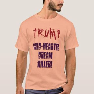 TRUMP Cold-Harted Dream Killer! Shirt Tシャツ