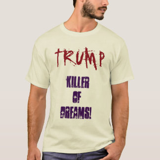 TRUMP Killer Of Dreams! Shirt Tシャツ