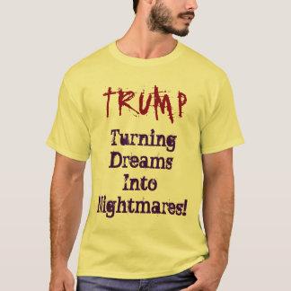 TRUMP Turning Dreams Into Nightmares! Shirt Tシャツ