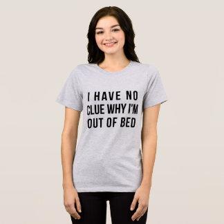 TumblrのTシャツ私は私がベッドからなぜあるか見当もつきません Tシャツ