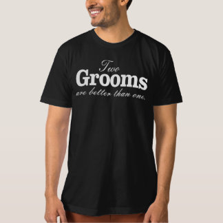 TWO GROOMS ARE BETTER THAN ONE. Tシャツ