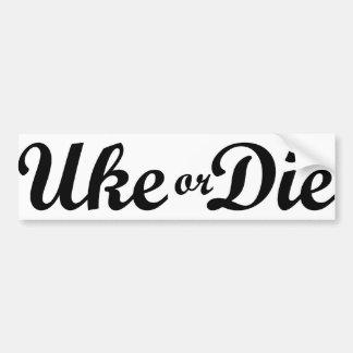 Ukeはまたはバンパーステッカー死にます バンパーステッカー