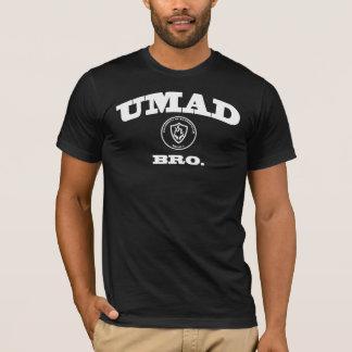 UMAD BRO。 Tシャツ