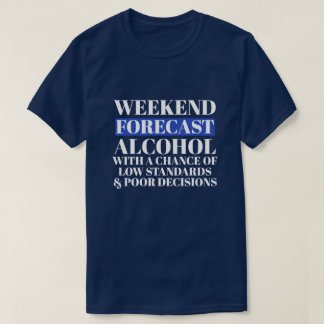 Weekend Forecast Alcohol with Low Standards Tシャツ
