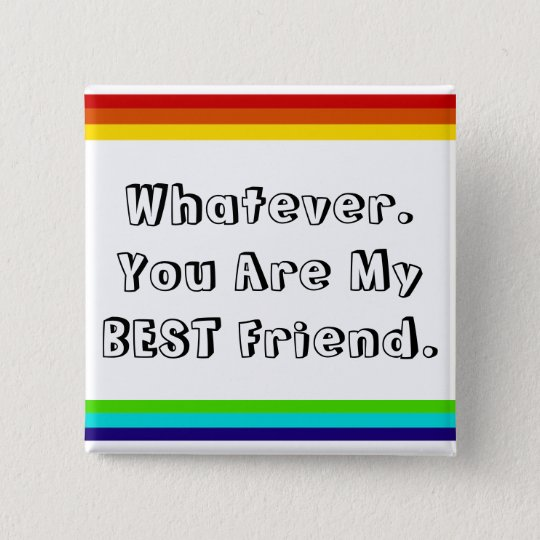 Whatever. You are my Best Friend 5.1cm 正方形バッジ