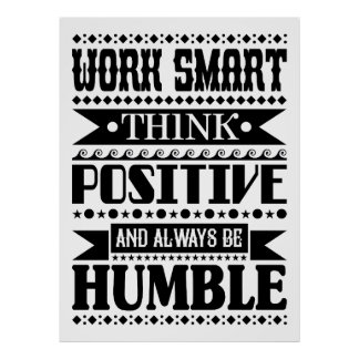 Work Smart Think Positive And Always Be Humble ポスター