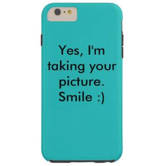 """""""Yes、私はあなたの写真を撮っています。 スマイル:) """" Tough iPhone 6 Plus ケース"""