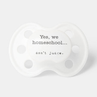 Yes、私達Homeschool… 判断しないで下さい おしゃぶり