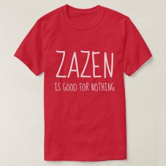 Zazenは何ものためによいです仏教の禅の黙想 Tシャツ